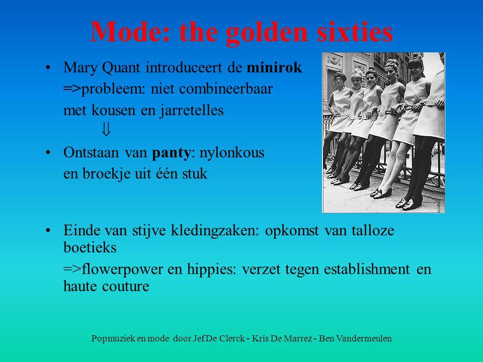 Popmuziek en mode door Jef De Clerck - Kris De Marrez - Ben Vandermeulen Mode: the golden sixties Mary Quant introduceert de minirok =>probleem: niet