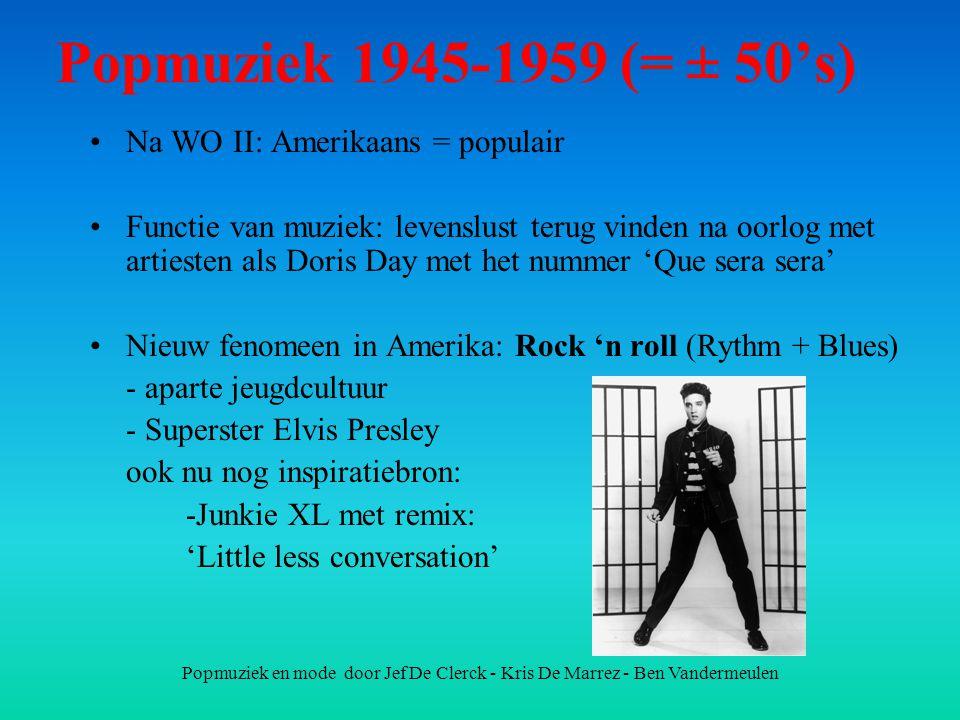 Popmuziek en mode door Jef De Clerck - Kris De Marrez - Ben Vandermeulen Popmuziek 1945-1959 (= ± 50's) Na WO II: Amerikaans = populair Functie van mu