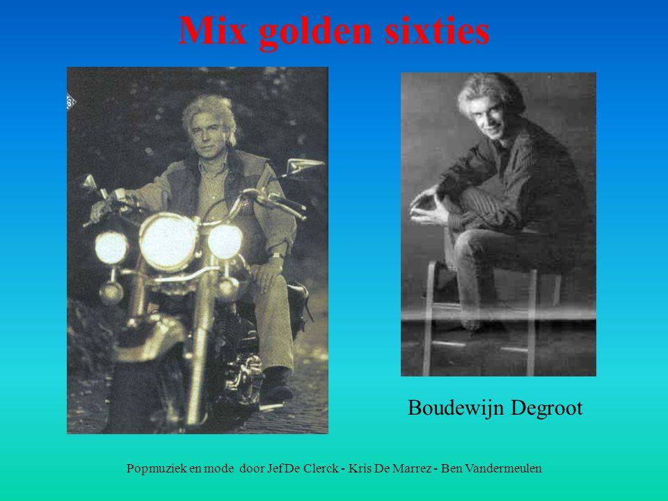 Popmuziek en mode door Jef De Clerck - Kris De Marrez - Ben Vandermeulen Mix golden sixties Boudewijn Degroot