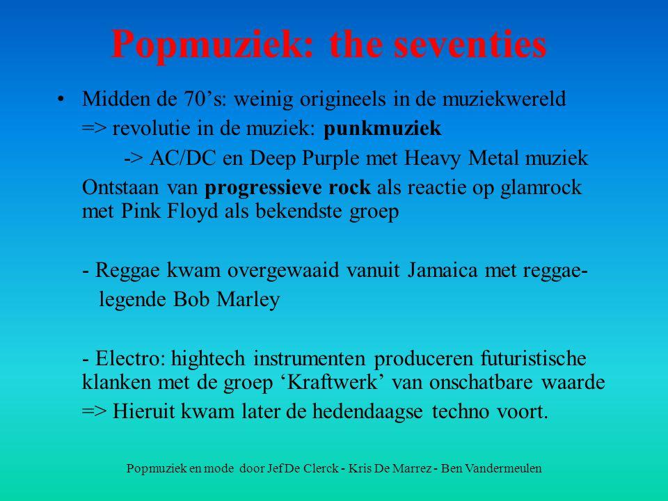 Popmuziek en mode door Jef De Clerck - Kris De Marrez - Ben Vandermeulen Popmuziek: the seventies Midden de 70's: weinig origineels in de muziekwereld