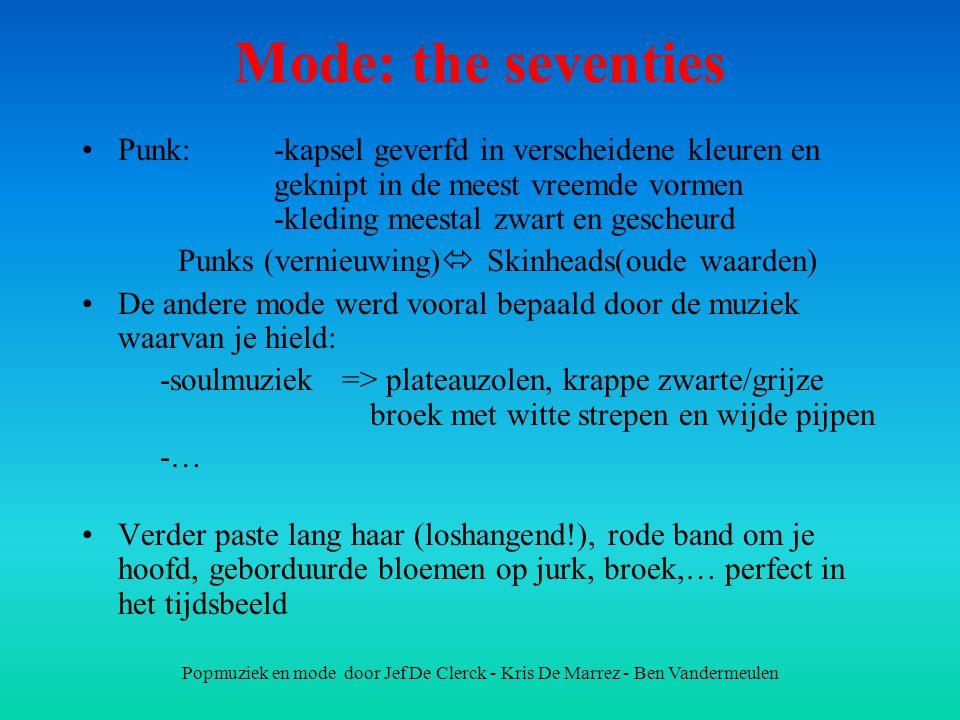 Popmuziek en mode door Jef De Clerck - Kris De Marrez - Ben Vandermeulen Mode: the seventies Punk: -kapsel geverfd in verscheidene kleuren en geknipt