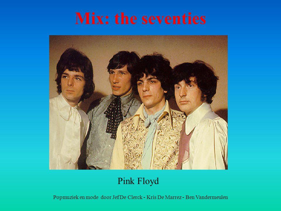 Popmuziek en mode door Jef De Clerck - Kris De Marrez - Ben Vandermeulen Mix: the seventies Pink Floyd