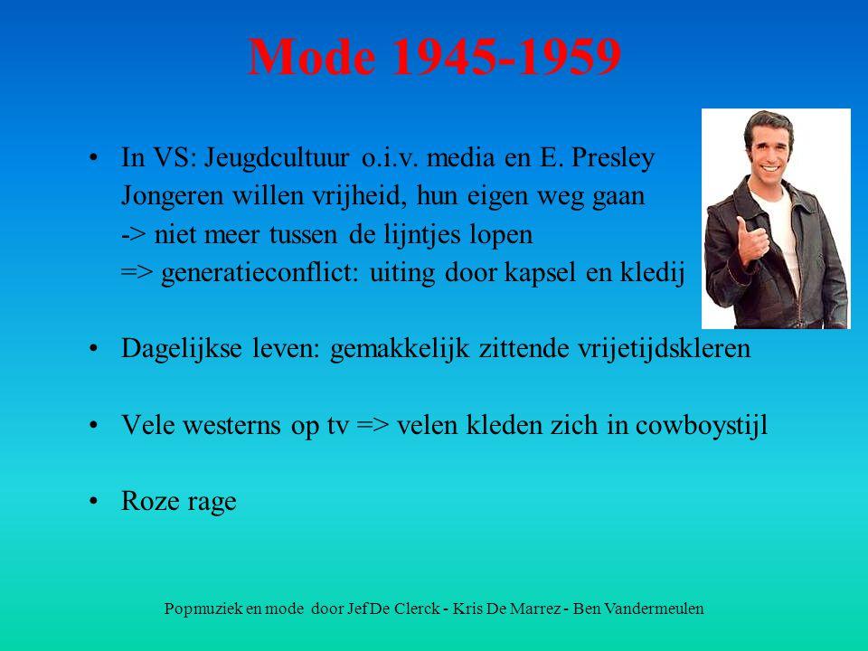 Popmuziek en mode door Jef De Clerck - Kris De Marrez - Ben Vandermeulen Mode 1945-1959 In VS: Jeugdcultuur o.i.v. media en E. Presley Jongeren willen