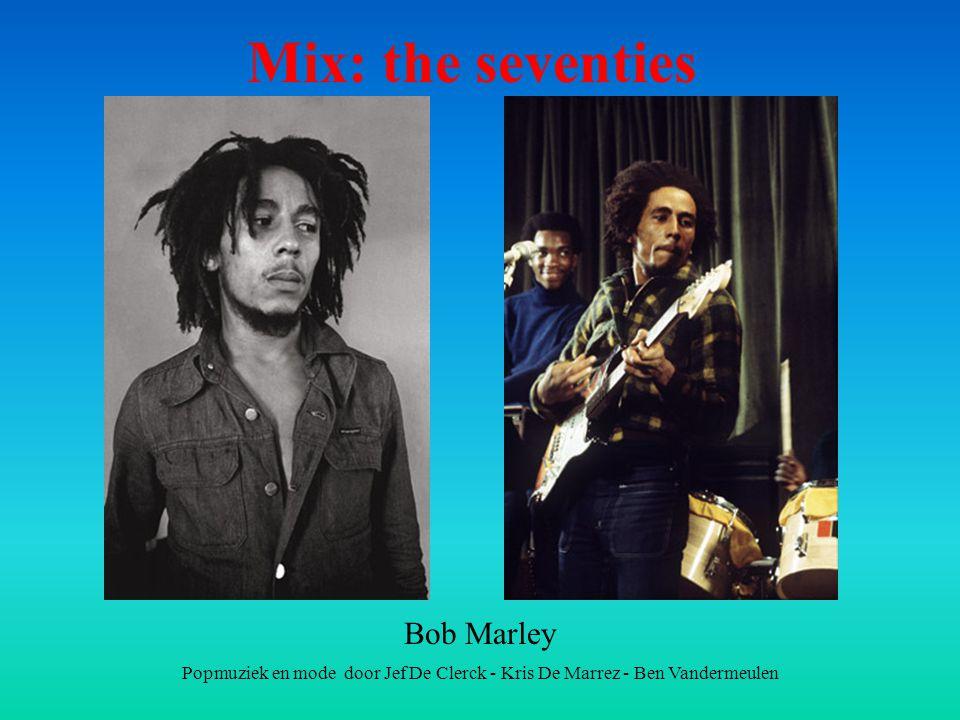 Popmuziek en mode door Jef De Clerck - Kris De Marrez - Ben Vandermeulen Mix: the seventies Bob Marley