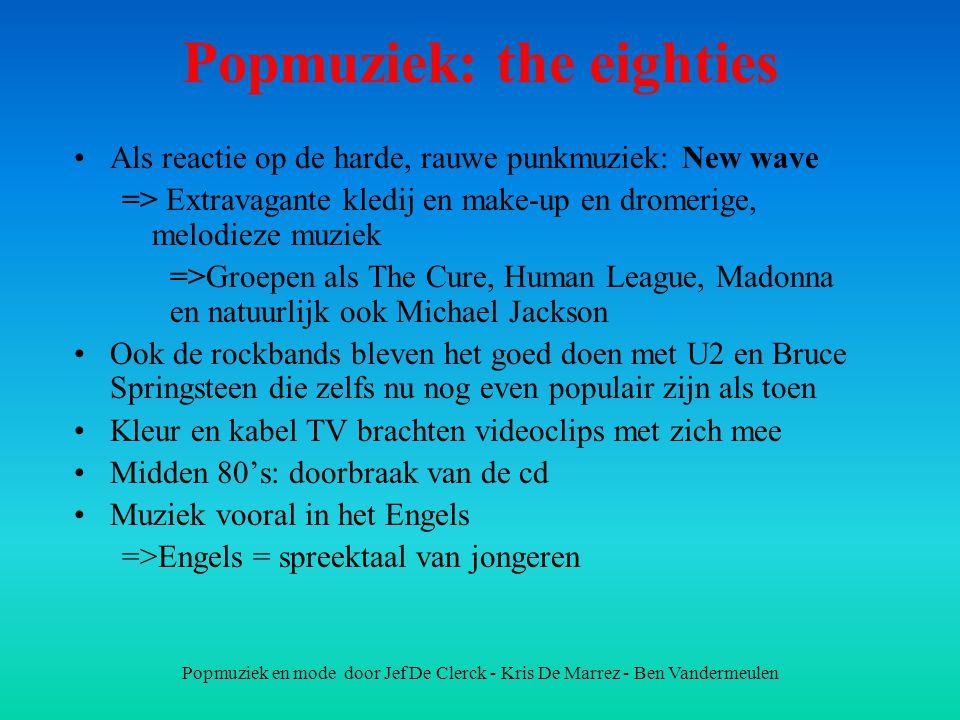 Popmuziek en mode door Jef De Clerck - Kris De Marrez - Ben Vandermeulen Popmuziek: the eighties Als reactie op de harde, rauwe punkmuziek: New wave =