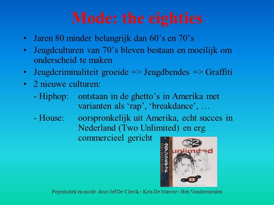 Popmuziek en mode door Jef De Clerck - Kris De Marrez - Ben Vandermeulen Mode: the eighties Jaren 80 minder belangrijk dan 60's en 70's Jeugdculturen