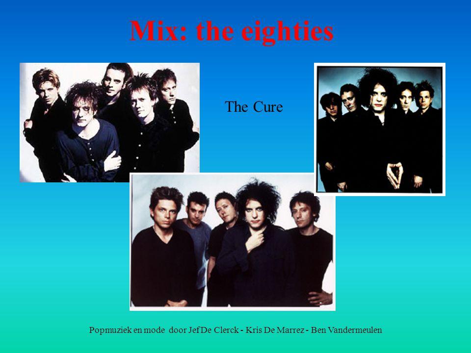 Popmuziek en mode door Jef De Clerck - Kris De Marrez - Ben Vandermeulen Mix: the eighties The Cure