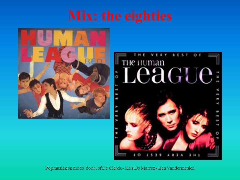 Popmuziek en mode door Jef De Clerck - Kris De Marrez - Ben Vandermeulen Mix: the eighties