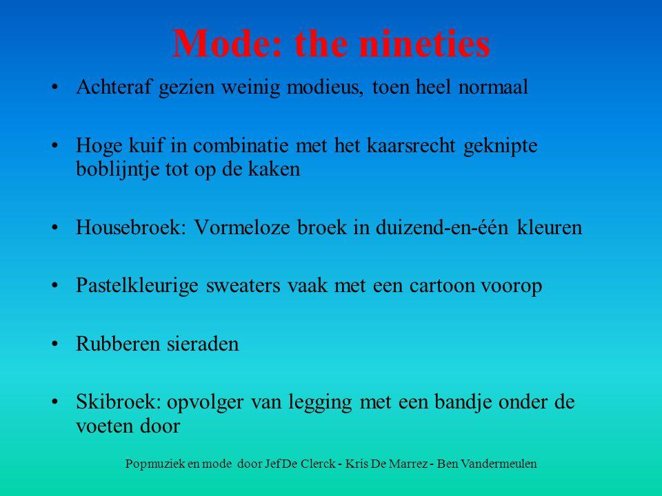 Popmuziek en mode door Jef De Clerck - Kris De Marrez - Ben Vandermeulen Mode: the nineties Achteraf gezien weinig modieus, toen heel normaal Hoge kui