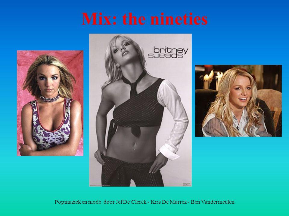 Popmuziek en mode door Jef De Clerck - Kris De Marrez - Ben Vandermeulen Mix: the nineties