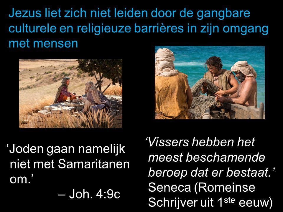 'Joden gaan namelijk niet met Samaritanen niet met Samaritanen om.' om.' – Joh. 4:9c – Joh. 4:9c Jezus liet zich niet leiden door de gangbare culturel