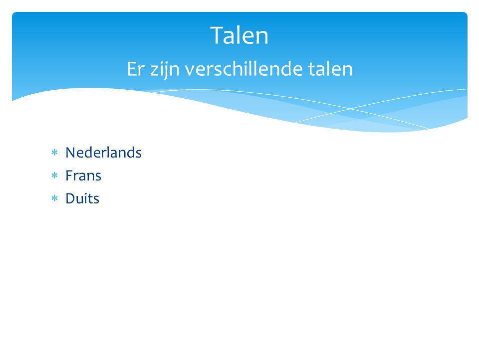 Nederlands  Frans  Duits Talen Er zijn verschillende talen