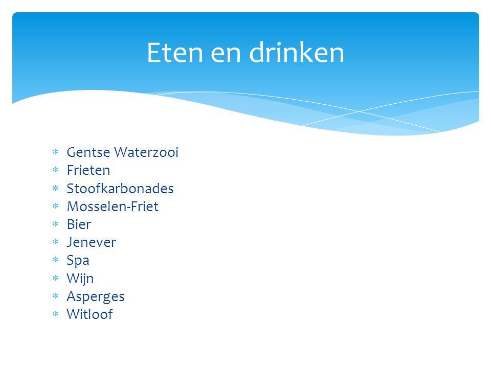  Gentse Waterzooi  Frieten  Stoofkarbonades  Mosselen-Friet  Bier  Jenever  Spa  Wijn  Asperges  Witloof Eten en drinken