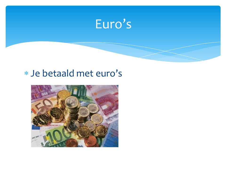  Je betaald met euro's Euro's