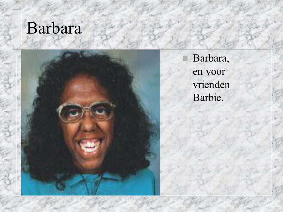 Barbara n Barbara, en voor vrienden Barbie.