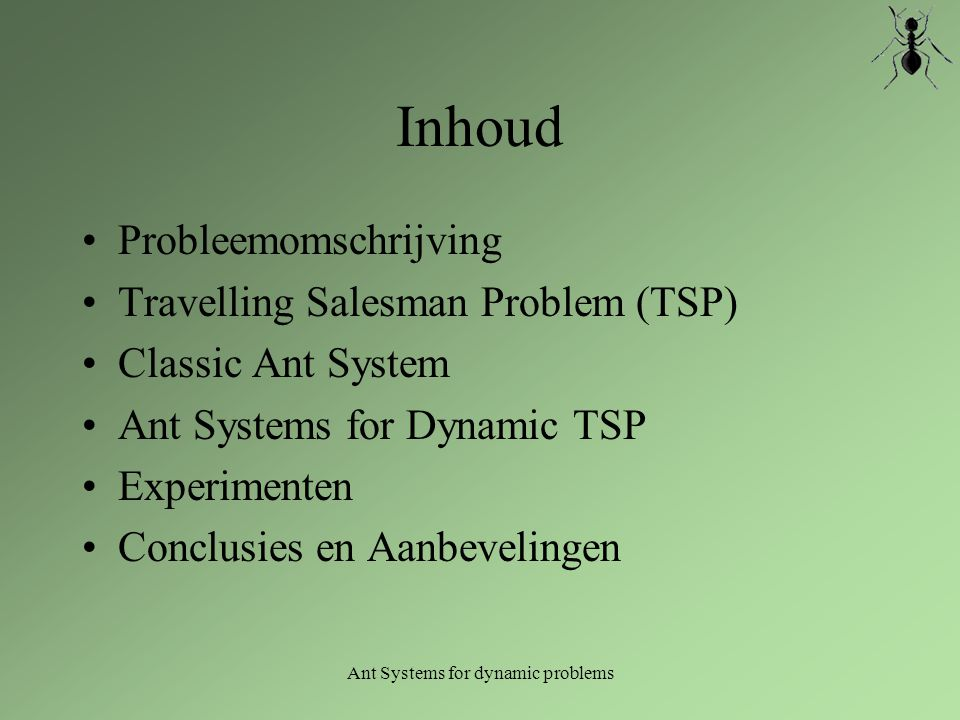 Ant Systems for dynamic problems 100 steden (probleem) (1) Erg dynamisch vergeleken met 25 steden 2 varianten: 50 'units' file (y=10) 25 'units' file (y=5)