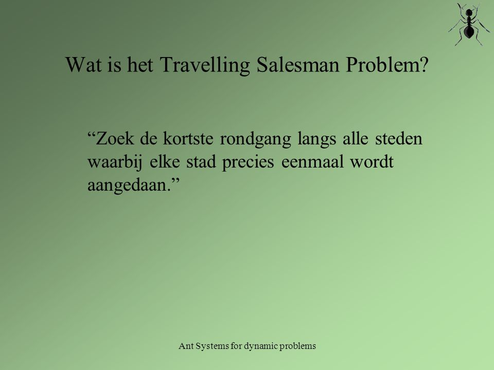 Ant Systems for dynamic problems Voorbeeld: 4 steden