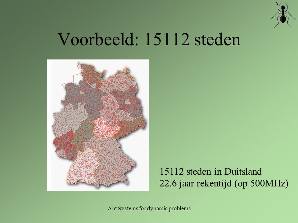 Ant Systems for dynamic problems Voorbeeld Lengte: 48.28 Nieuwe ronde (45) 45.1 Stad = 1 kans array = [0,50,0,50].