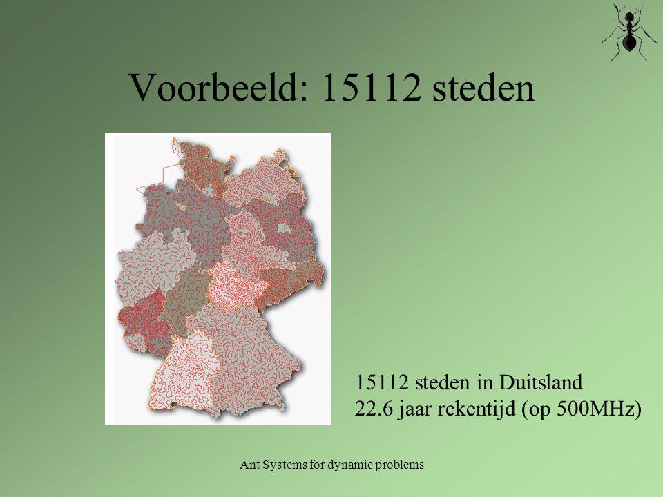 Ant Systems for dynamic problems Voorbeeld: 15112 steden 15112 steden in Duitsland 22.6 jaar rekentijd (op 500MHz)