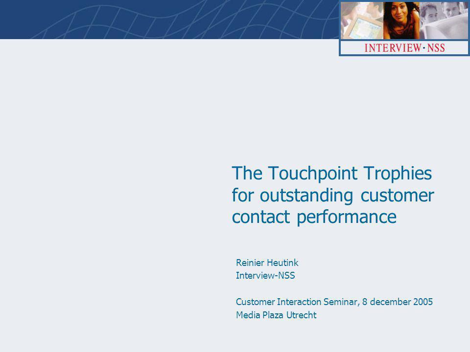 TTT/ 62298 – 2005 2Inhoud  Touchpoints  Visie  focus op resultaat, door klantervaringen te meten en te benutten  True Loyalty  het bewijs  Missers  Get experienced with Customer Experiences  … and the winners are …