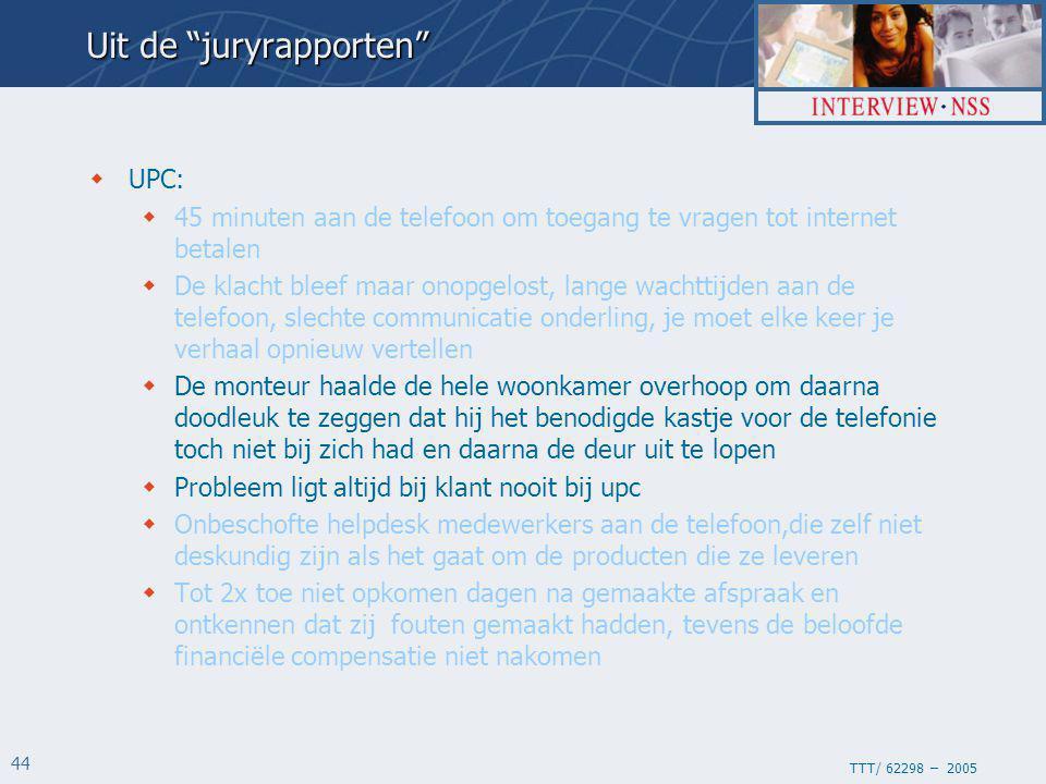 """TTT/ 62298 – 2005 44 Uit de """"juryrapporten""""  UPC:  45 minuten aan de telefoon om toegang te vragen tot internet betalen  De klacht bleef maar onopg"""