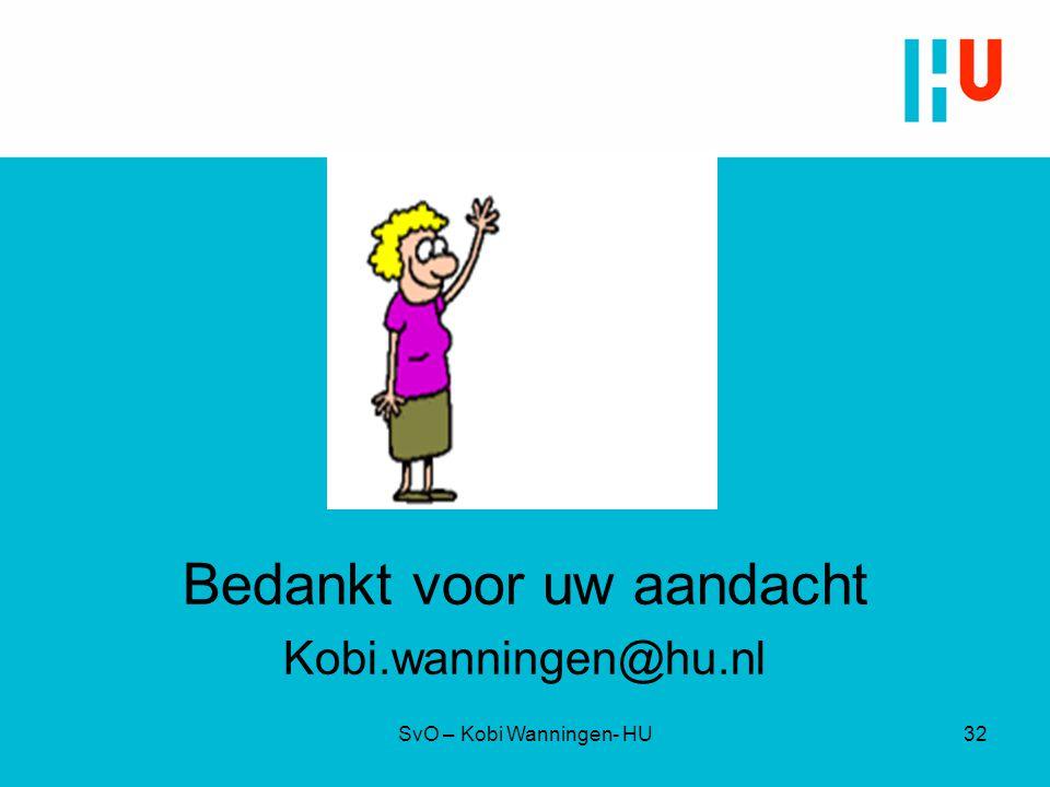 Bedankt voor uw aandacht Kobi.wanningen@hu.nl SvO – Kobi Wanningen- HU32