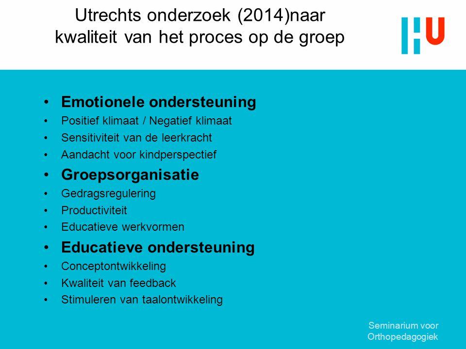 Utrechts onderzoek (2014)naar kwaliteit van het proces op de groep Emotionele ondersteuning Positief klimaat / Negatief klimaat Sensitiviteit van de l