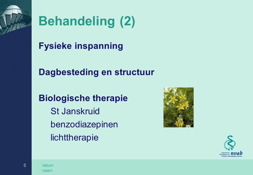 datum naam 6 Behandeling (2) Fysieke inspanning Dagbesteding en structuur Biologische therapie St Janskruid benzodiazepinen lichttherapie