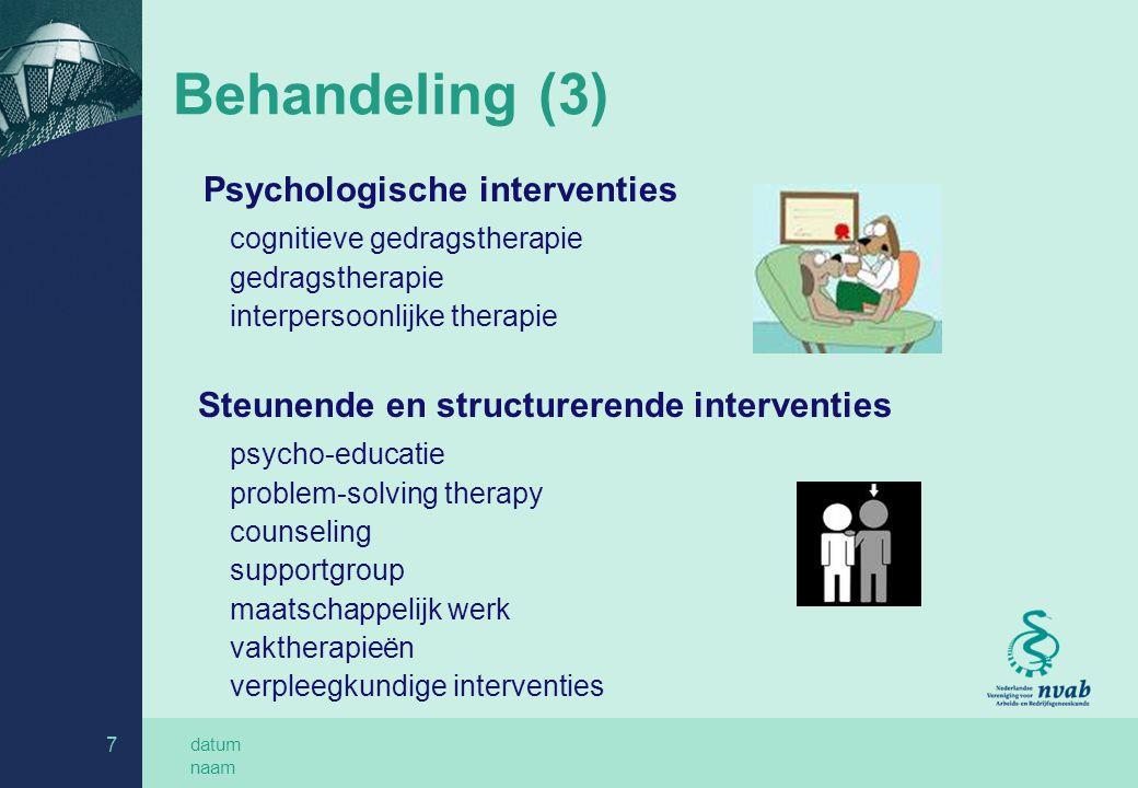 datum naam 7 Behandeling (3) Psychologische interventies cognitieve gedragstherapie gedragstherapie interpersoonlijke therapie Steunende en structurerende interventies psycho-educatie problem-solving therapy counseling supportgroup maatschappelijk werk vaktherapieën verpleegkundige interventies