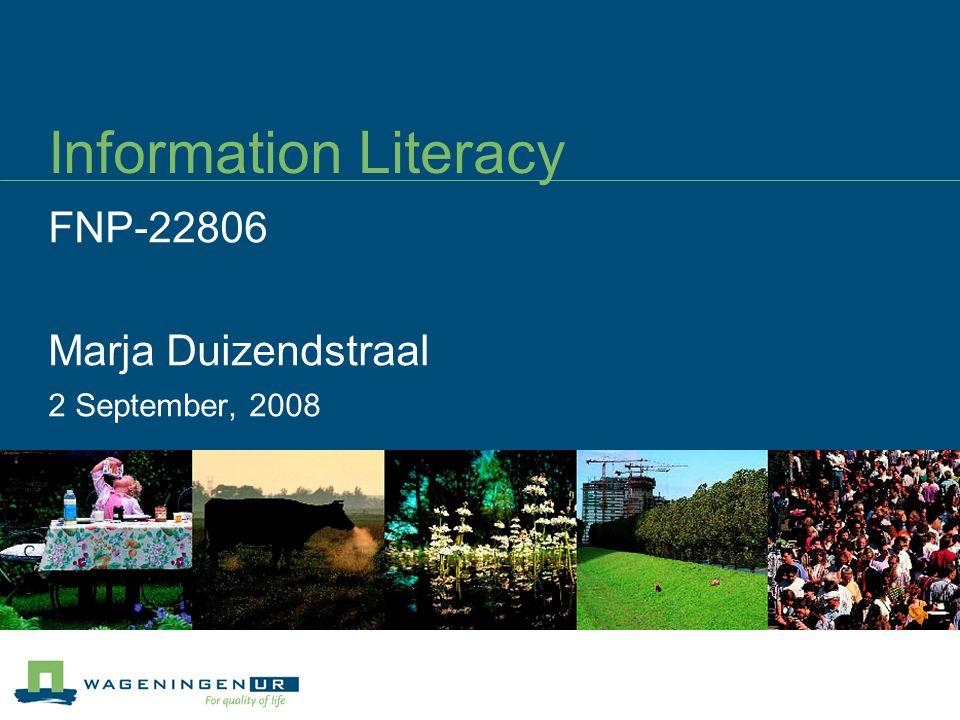 Information Literacy FNP-22806 Marja Duizendstraal 2 September, 2008