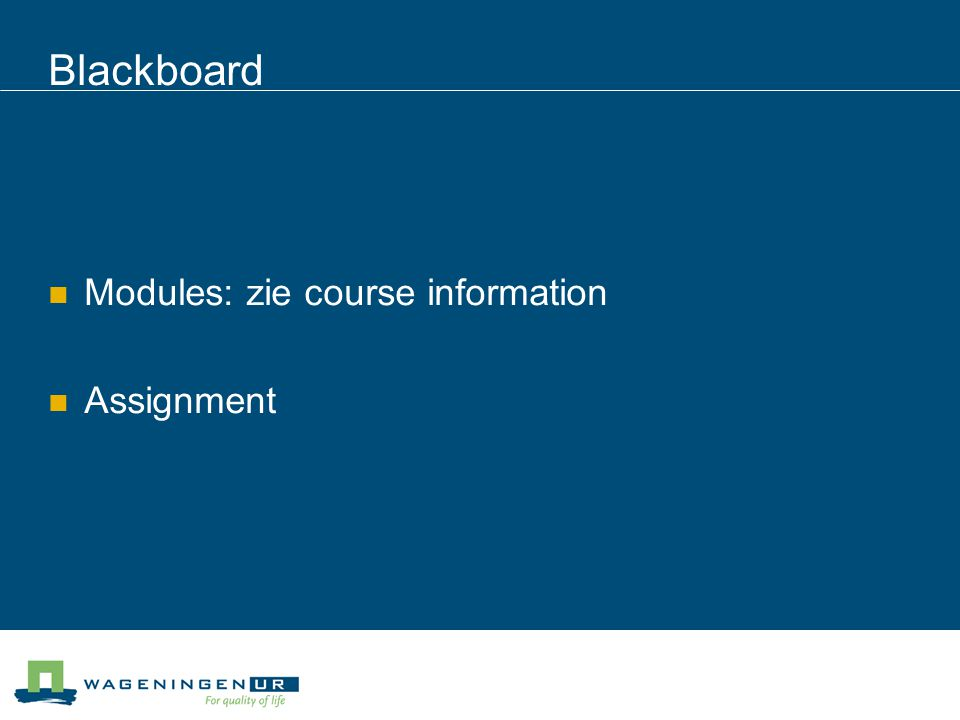 Blackboard Modules: zie course information Assignment