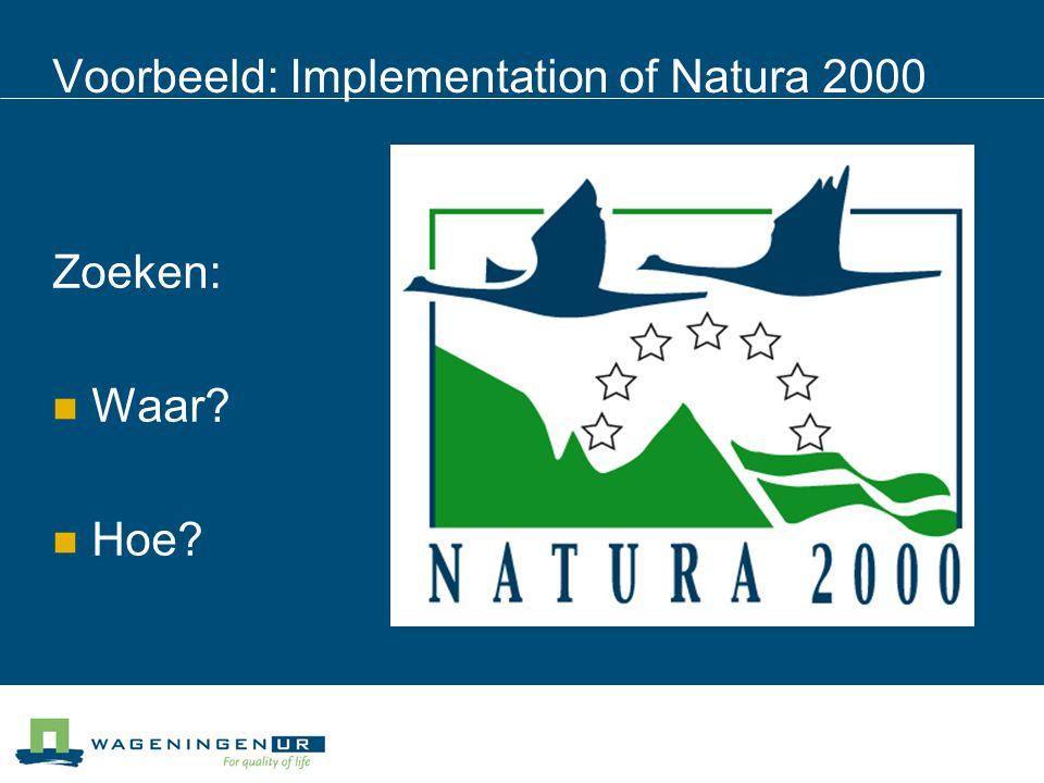 Voorbeeld: Implementation of Natura 2000 Zoeken: Waar? Hoe?