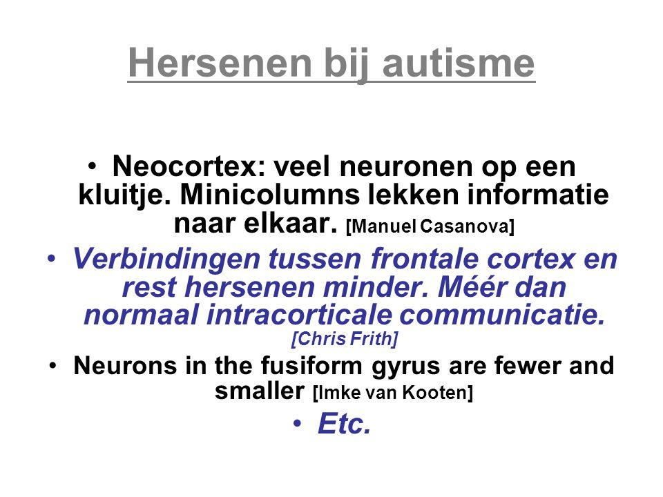 Hersenen bij autisme Neocortex: veel neuronen op een kluitje. Minicolumns lekken informatie naar elkaar. [Manuel Casanova] Verbindingen tussen frontal