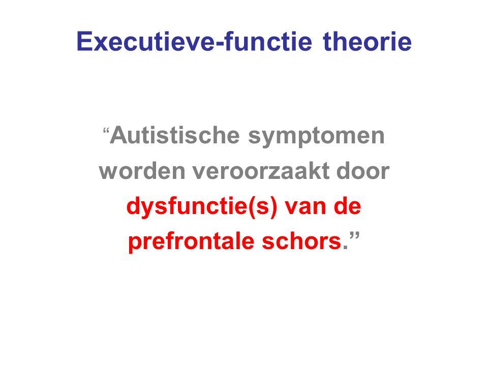 """Executieve-functie theorie """" Autistische symptomen worden veroorzaakt door dysfunctie(s) van de prefrontale schors."""""""