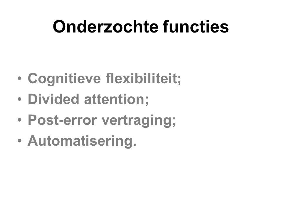 Onderzochte functies Cognitieve flexibiliteit; Divided attention; Post-error vertraging; Automatisering.