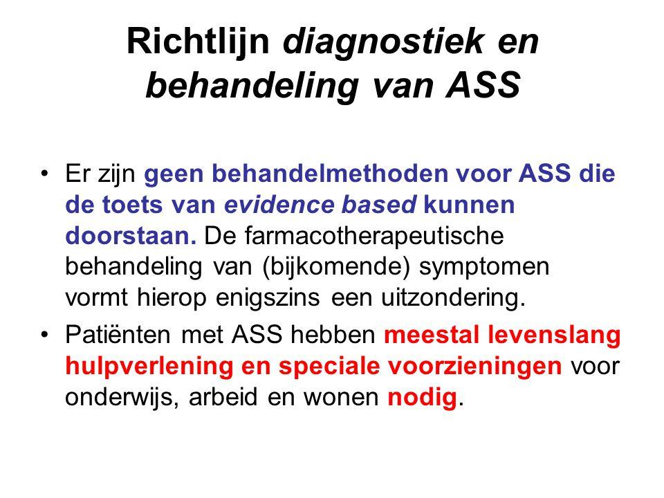 Richtlijn diagnostiek en behandeling van ASS Er zijn geen behandelmethoden voor ASS die de toets van evidence based kunnen doorstaan. De farmacotherap
