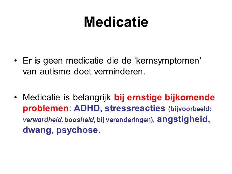 Medicatie Er is geen medicatie die de 'kernsymptomen' van autisme doet verminderen. Medicatie is belangrijk bij ernstige bijkomende problemen: ADHD, s
