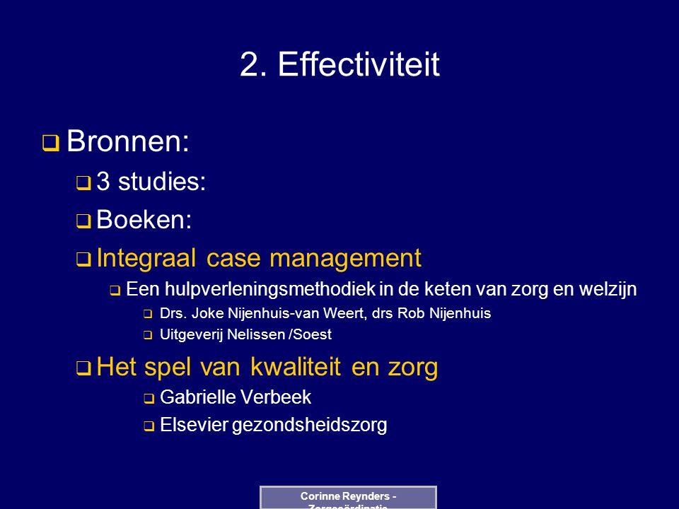 2. Effectiviteit  Bronnen:  3 studies:  Boeken:  Integraal case management  Een hulpverleningsmethodiek in de keten van zorg en welzijn  Drs. Jo