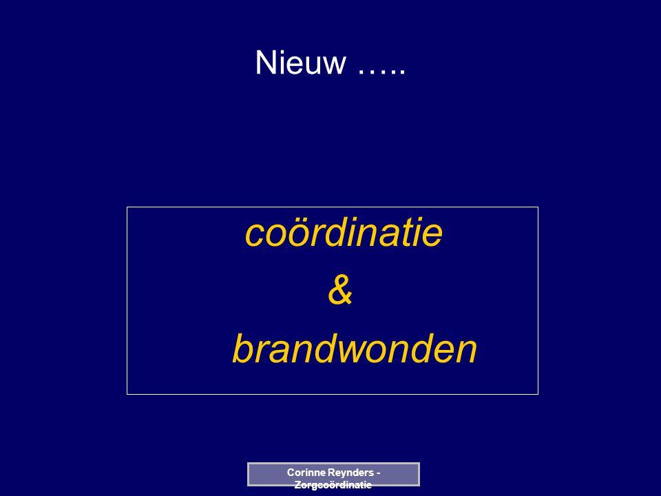 Nieuw ….. coördinatie & brandwonden Corinne Reynders - Zorgcoördinatie