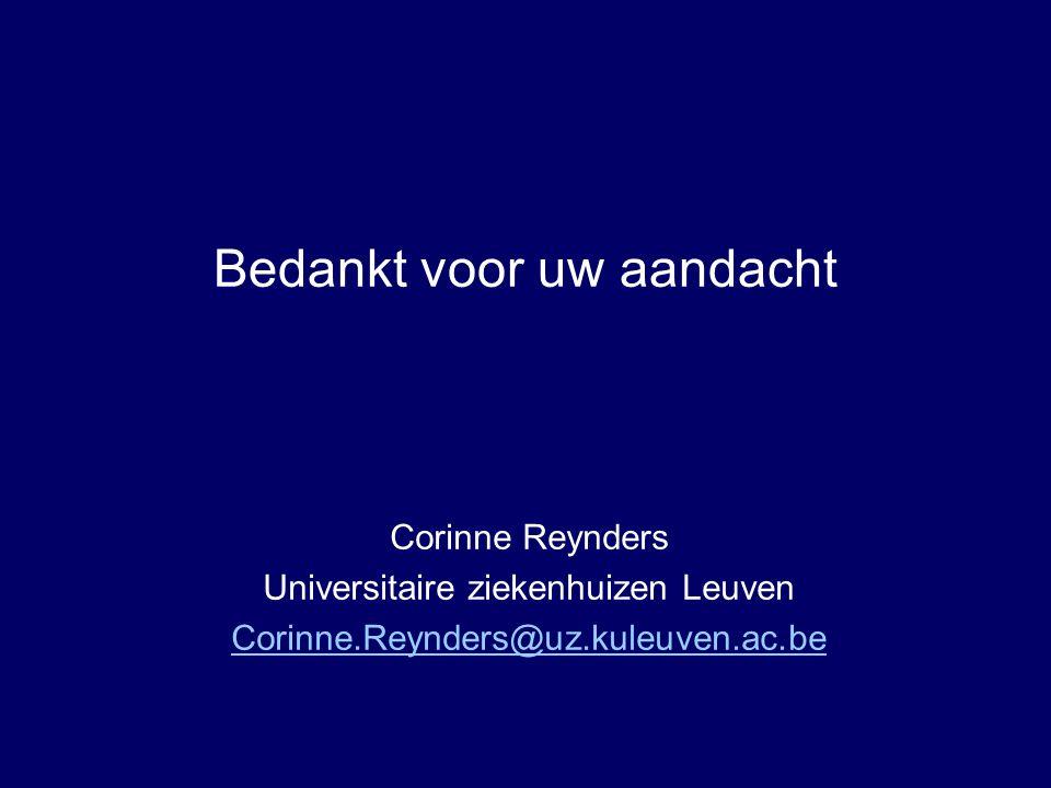 Bedankt voor uw aandacht Corinne Reynders Universitaire ziekenhuizen Leuven Corinne.Reynders@uz.kuleuven.ac.be
