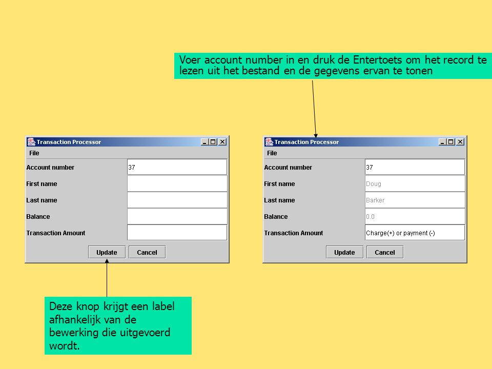 Voer account number in en druk de Entertoets om het record te lezen uit het bestand en de gegevens ervan te tonen Deze knop krijgt een label afhankeli