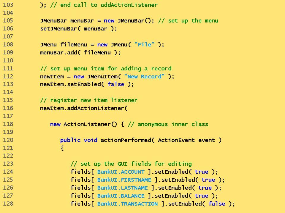 103 ); // end call to addActionListener 104 105 JMenuBar menuBar = new JMenuBar(); // set up the menu 106 setJMenuBar( menuBar ); 107 108 JMenu fileMe