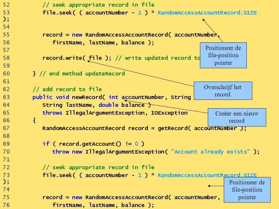 52 // seek appropriate record in file 53 file.seek( ( accountNumber - 1 ) * RandomAccessAccountRecord.SIZE ); 54 55 record = new RandomAccessAccountRe