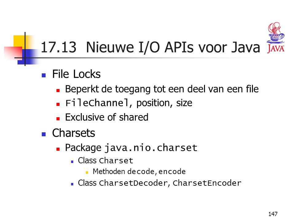 147 17.13 Nieuwe I/O APIs voor Java File Locks Beperkt de toegang tot een deel van een file FileChannel, position, size Exclusive of shared Charsets P