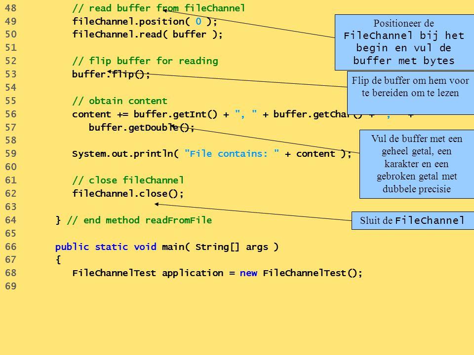 48 // read buffer from fileChannel 49 fileChannel.position( 0 ); 50 fileChannel.read( buffer ); 51 52 // flip buffer for reading 53 buffer.flip(); 54