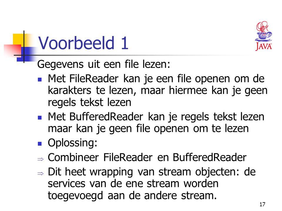 17 Voorbeeld 1 Gegevens uit een file lezen: Met FileReader kan je een file openen om de karakters te lezen, maar hiermee kan je geen regels tekst leze