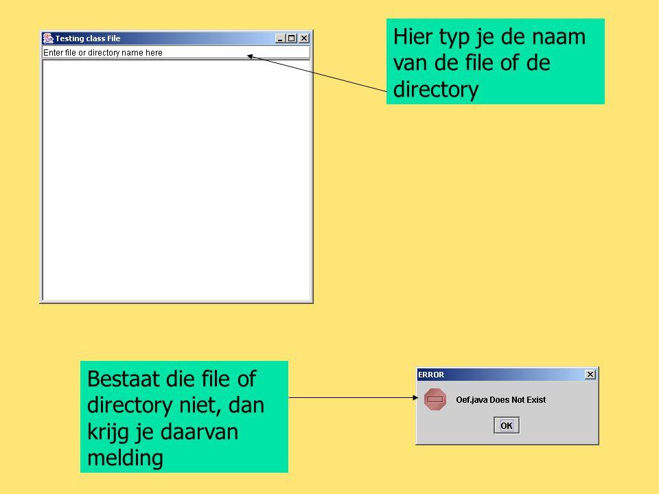 Hier typ je de naam van de file of de directory Bestaat die file of directory niet, dan krijg je daarvan melding