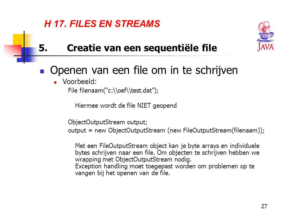 """27 H 17. FILES EN STREAMS 5.Creatie van een sequentiële file Openen van een file om in te schrijven Voorbeeld: File filenaam(""""c:\\oef\\test.dat""""); Hie"""
