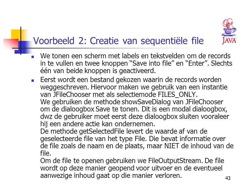 """43 Voorbeeld 2: Creatie van sequentiële file We tonen een scherm met labels en tekstvelden om de records in te vullen en twee knoppen """"Save into file"""""""