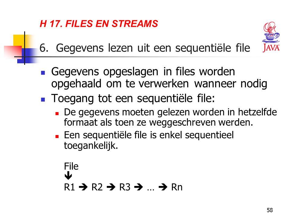 58 H 17. FILES EN STREAMS 6. Gegevens lezen uit een sequenti ë le file Gegevens opgeslagen in files worden opgehaald om te verwerken wanneer nodig Toe